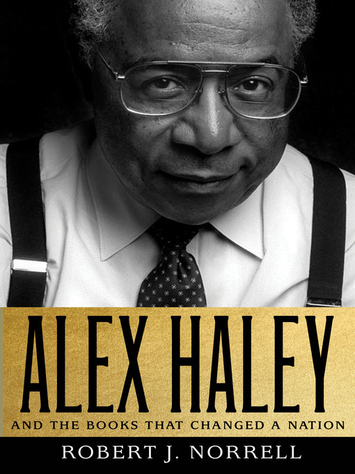 Title details for Alex Haley--And the Books That Changed a Nation by Robert J. Norrell - Wait list